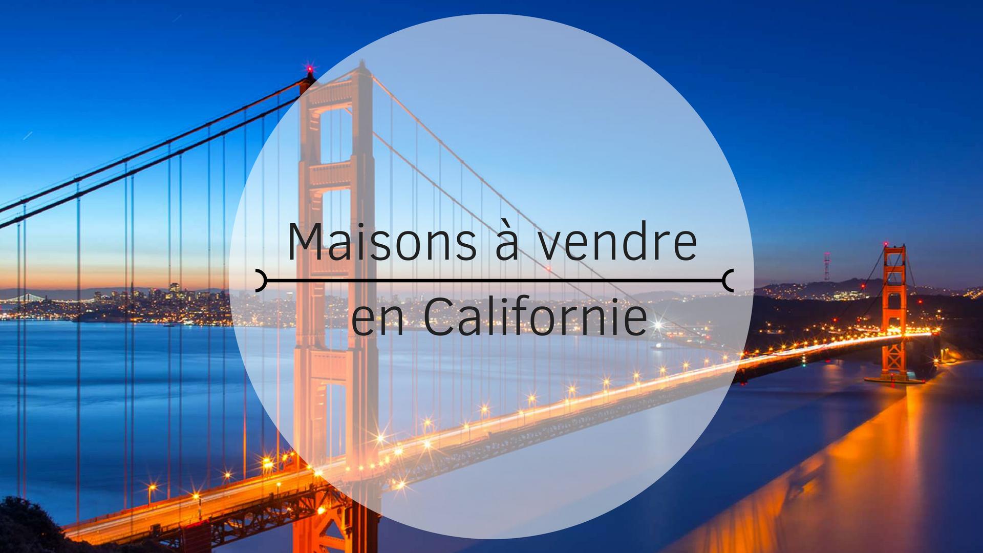 Californie : maisons de rêve à vendre