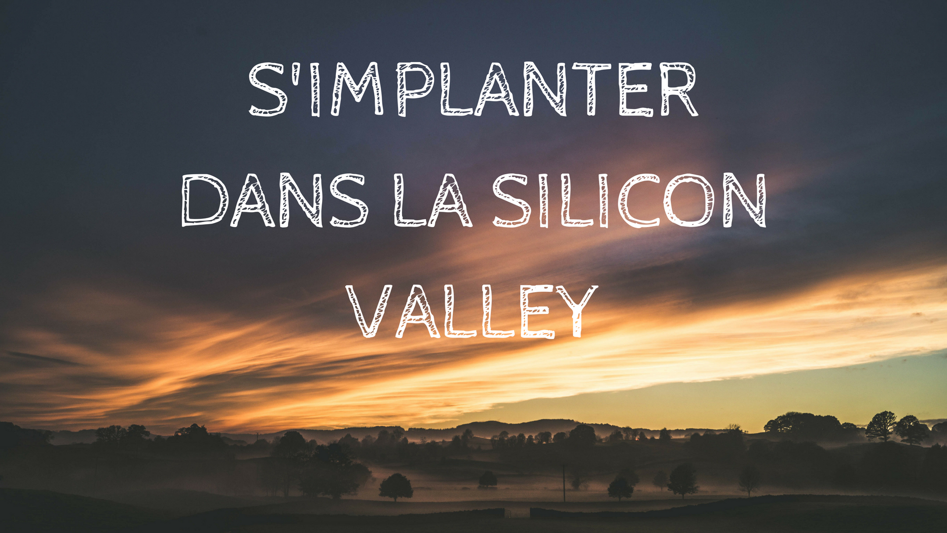 S'IMPLANTER DANS LA SILICON VALLEY