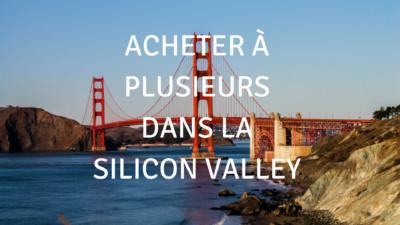 Tendance immobilier : acheter à plusieurs dans la Silicon Valley