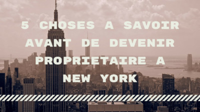 5 choses A savoir avant de devenir proprietaire A New York