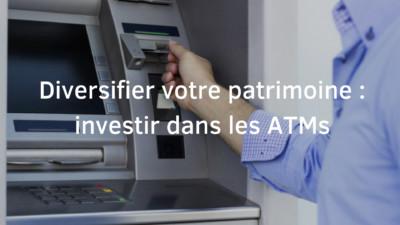 Diversifier votre patrimoine : investir dans les ATMs
