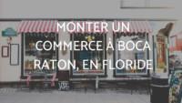 Monter un commerce à Boca Raton, en Floride