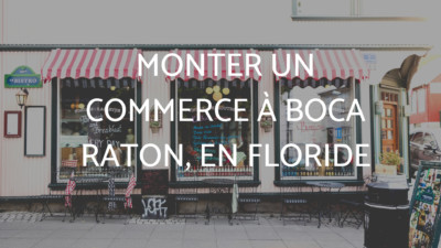 Monter un commerce à Boca Raton, en Floride