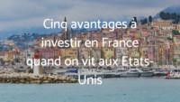 Cinq avantages à investir en France quand on vit aux Etats-Unis