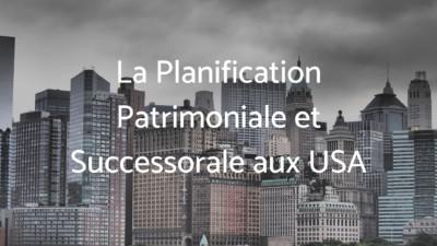 La Planification Patrimoniale et Successorale aux USA