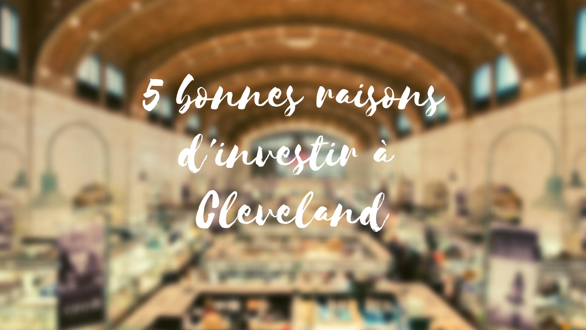 5 bonnes raisons d'investir à Cleveland plutôt qu'a Detroit