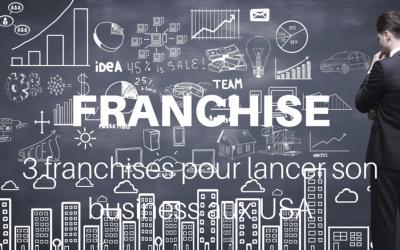 3 franchises pour lancer son business aux Etats-Unis