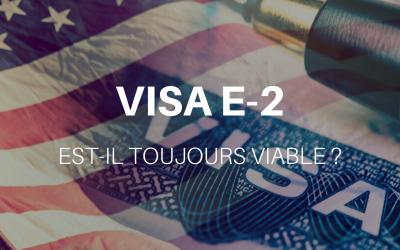 Le visa E-2 investisseur est-il toujours viable ?